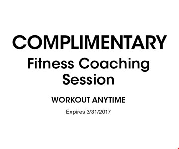 COMPLIMENTARY Fitness Coaching Session. Expires 3/31/2017