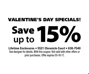 15% Save up to. Lifetime Enclosures - 5521 Chronicle Court - 638-7540 See designer for details. With this coupon. Not valid with other offers or prior purchases. Offer expires 03-18-17.