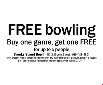 FREE bowlingBuy one game, get one FREEfor up to 6 people . Brooks Street Bowl 413 S. Brooks Street - 919-488-4651Must present offer. Cannot be combined with any other offer and/or discount. Limit of 1 coupon per lane per visit. Some restrictions may apply. Offer expires 03-27-17