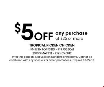 $5Off any purchase of $25 or more. With this coupon. Not valid on Sundays or holidays. Cannot be combined with any specials or other promotions. Expires 03-27-17.