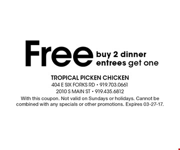 buy 2 dinner entrees get one Free. With this coupon. Not valid on Sundays or holidays. Cannot be combined with any specials or other promotions. Expires 03-27-17.