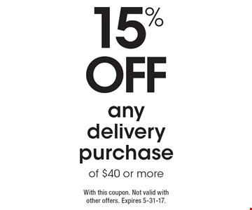 15% OFF any delivery purchase of $40 or more. With this coupon. Not valid with other offers. Expires 5-31-17.