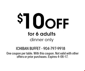 $10 Off for 6 adults dinner only. One coupon per table. With this coupon. Not valid with other offers or prior purchases. Expires 4-06-17.