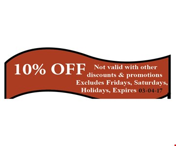 10% OFF Not valid with other discounts & promotions. Excludes Friday, Saturdays, Holidays. Expires 04-06-17