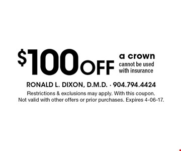 $100 Off a crown cannot be used with insurance. Restrictions & exclusions may apply. With this coupon.Not valid with other offers or prior purchases. Expires 4-06-17.
