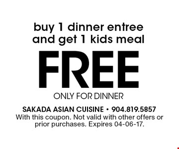 FREEONLY FOR DINNERbuy 1 dinner entreeand get 1 kids meal. With this coupon. Not valid with other offers or prior purchases. Expires 04-06-17.