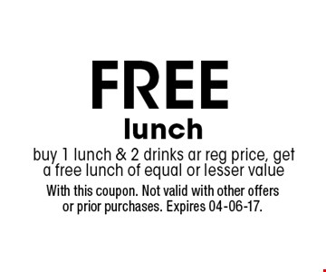 FREE lunch buy 1 lunch & 2 drinks ar reg price, get a free lunch of equal or lesser value. With this coupon. Not valid with other offers or prior purchases. Expires 04-06-17.