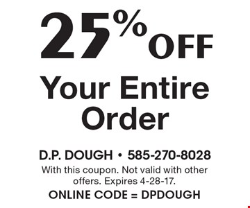 25% off Your Entire Order. With this coupon. Not valid with other offers. Expires 4-28-17. Online Code = DPDOUGH
