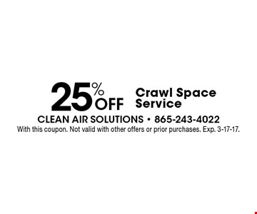 25% Off Crawl SpaceService. With this coupon. Not valid with other offers or prior purchases. Exp. 3-17-17.