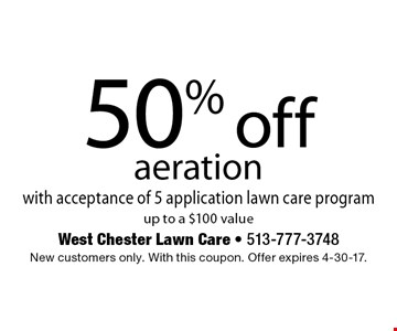 50% off aeration with acceptance of 5 application lawn care program up to a $100 value. New customers only. With this coupon. Offer expires 4-30-17.