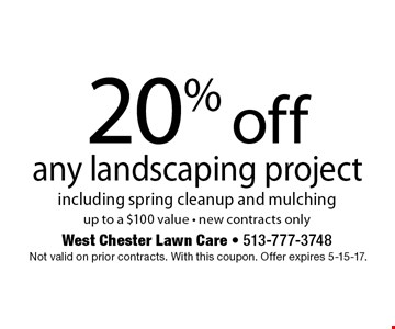 20% off any landscaping project including spring cleanup and mulching up to a $100 value. New contracts only. Not valid on prior contracts. With this coupon. Offer expires 5-15-17.