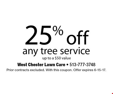25% off any tree service up to a $50 value. Prior contracts excluded. With this coupon. Offer expires 6-15-17.