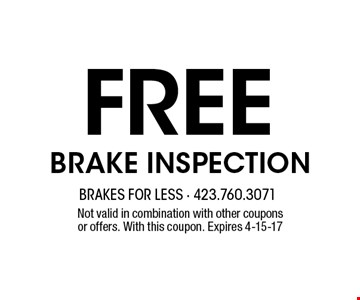 FREE BRAKE INSPECTION. Not valid in combination with other couponsor offers. With this coupon. Expires 4-15-17