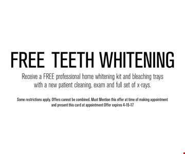 FREE Teeth WhiteningReceive a FREE professional home whitening kit and bleaching trayswith a new patient cleaning, exam and full set of x-rays.. Some restrictions apply. Offers cannot be combined. Must Mention this offer at time of making appointment and present this card at appointment Offer expires 4-15-17