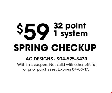 $59 SPRING CHECKUP32 point1 system . With this coupon. Not valid with other offers or prior purchases. Expires 04-06-17.