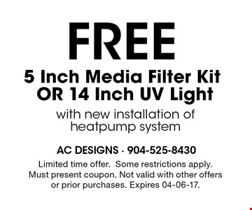 FREE 5 Inch Media Filter KitOR 14 Inch UV Light with new installation of heatpump system Limited time offer.Some restrictions apply.Must present coupon. Not valid with other offers or prior purchases. Expires 04-06-17.