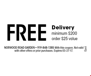 FREE Delivery minimum $200 order $25 value. Norwood Road garden - 919-848-1385 With this coupon. Not valid with other offers or prior purchases. Expires 03-27-17.