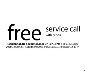 free service callwith repair. Residential Air & Maintenance 423-822-2241 - 706-956-2384With this coupon. Not valid with other offers or prior purchases. Offer expires 4-13-17.