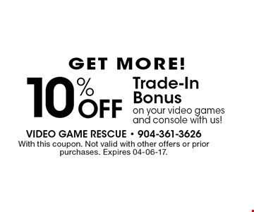 10% Off Trade-In Bonus on your video games and console with us!. With this coupon. Not valid with other offers or prior purchases. Expires 04-06-17.