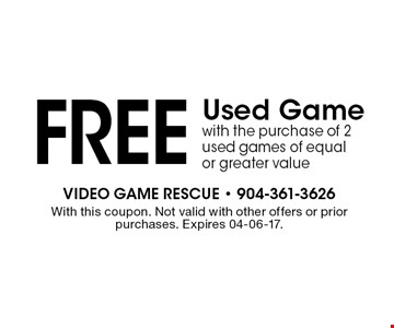 Free Used Game with the purchase of 2 used games of equal or greater value. With this coupon. Not valid with other offers or prior purchases. Expires 04-06-17.