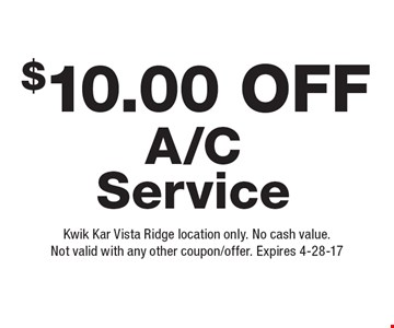 $10.00 Off A/C Service. Kwik Kar Vista Ridge location only. No cash value.Not valid with any other coupon/offer. Expires 4-28-17