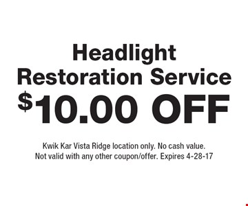 $10.00 Off Headlight Restoration Service. Kwik Kar Vista Ridge location only. No cash value.Not valid with any other coupon/offer. Expires 4-28-17