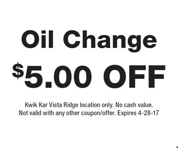 $5.00 off Oil Change. Kwik Kar Vista Ridge location only. No cash value.Not valid with any other coupon/offer. Expires 4-28-17