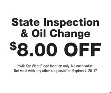 $8.00 Off State Inspection & Oil Change. Kwik Kar Vista Ridge location only. No cash value. Not valid with any other coupon/offer. Expires 4-28-17