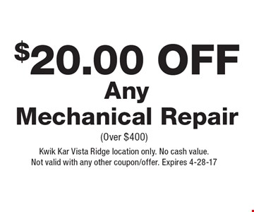 $20.00 Off Any Mechanical Repair (Over $400). Kwik Kar Vista Ridge location only. No cash value. Not valid with any other coupon/offer. Expires 4-28-17