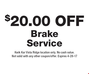 $20.00 Off Brake Service. Kwik Kar Vista Ridge location only. No cash value. Not valid with any other coupon/offer. Expires 4-28-17