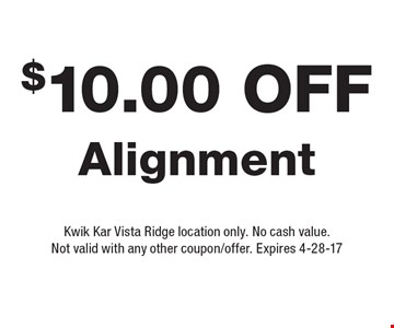 $10.00 Off Alignment. Kwik Kar Vista Ridge location only. No cash value. Not valid with any other coupon/offer. Expires 4-28-17