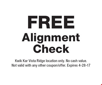 Free Alignment Check. Kwik Kar Vista Ridge location only. No cash value. Not valid with any other coupon/offer. Expires 4-28-17