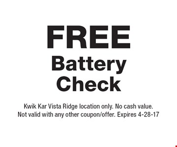 Free Battery Check . Kwik Kar Vista Ridge location only. No cash value. Not valid with any other coupon/offer. Expires 4-28-17