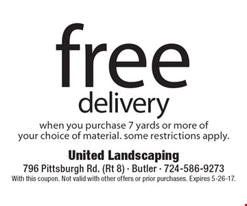 Free delivery when you purchase 7 yards or more of your choice of material. Some restrictions apply. With this coupon. Not valid with other offers or prior purchases. Expires 5-26-17.