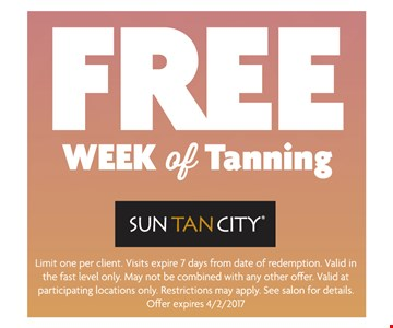 FREE Week of Tanning. Limit one per client. Visits expire 7 days from date of redemption. Valid in the fast level only. May not be combined with any other offer. Valid at participating locations only. Restrictions may apply. See salon for details. Offer expires 04-02-17