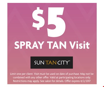 $5 Spray Tan Visit. Limit one per client. Visit must be used on date of purchase. May not be combined with any other offer. Valid at participating locations only. Restrictions may apply. See salon for details. Offer expires 04-02-17