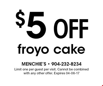 $5 off froyo cake. Limit one per guest per visit. Cannot be combined with any other offer. Expires 04-06-17