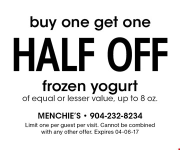 buy one get one half off frozen yogurt of equal or lesser value, up to 8 oz.. Limit one per guest per visit. Cannot be combined with any other offer. Expires 04-06-17