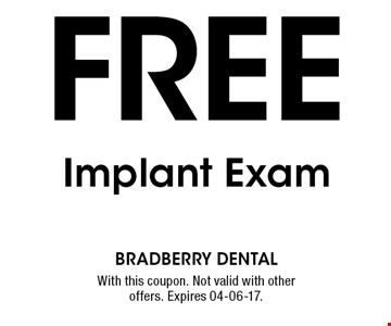 FREE Implant Exam. With this coupon. Not valid with other offers. Expires 04-06-17.