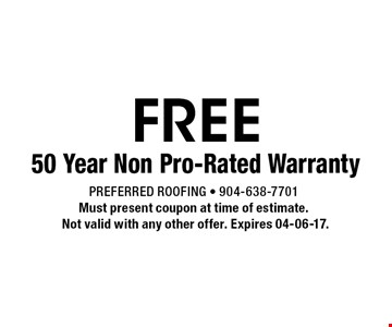 FREE 50 Year Non Pro-Rated Warranty. Preferred Roofing - 904-638-7701Must present coupon at time of estimate. Not valid with any other offer. Expires 04-06-17.