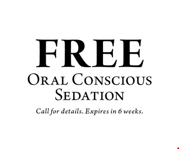 FREE Oral ConsciousSedation. Call for details. Expires in 6 weeks.