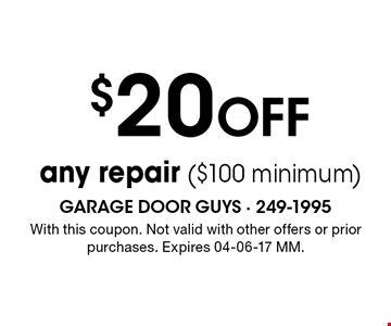 $20 Off any repair ($100 minimum). With this coupon. Not valid with other offers or prior purchases. Expires 04-06-17 MM.