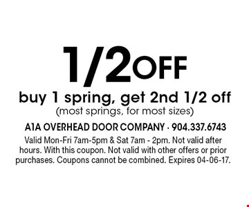 1/2 Off buy 1 spring, get 2nd 1/2 off(most springs, for most sizes). Valid Mon-Fri 7am-5pm & Sat 7am - 2pm. Not valid afterhours. With this coupon. Not valid with other offers or prior purchases. Coupons cannot be combined. Expires 04-06-17.