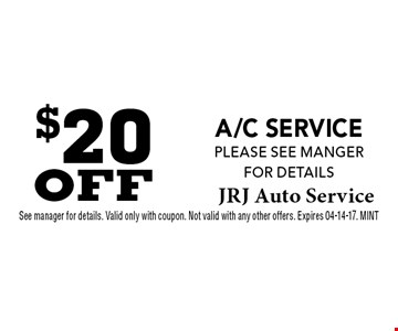 $20 OFF A/C service please see manger for details. See manager for details. Valid only with coupon. Not valid with any other offers. Expires 04-14-17. MINT