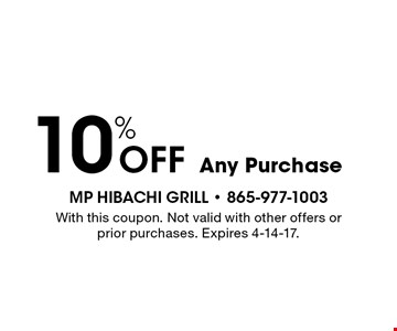 10% OFF Any Purchase. With this coupon. Not valid with other offers or prior purchases. Expires 4-14-17.