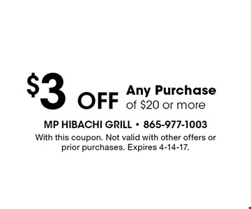 $3 OFF Any Purchase of $20 or more. With this coupon. Not valid with other offers or prior purchases. Expires 4-14-17.