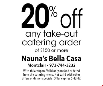 20% off any take-out catering order of $150 or more. With this coupon. Valid only on food ordered from the catering menu. Not valid with other offers or dinner specials. Offer expires 5-12-17.