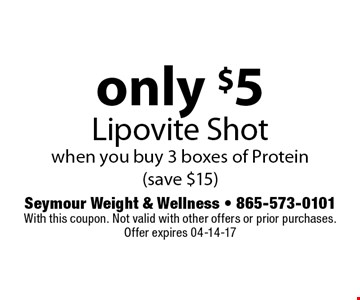 only $5 Lipovite Shot when you buy 3 boxes of Protein(save $15). Seymour Weight & Wellness - 865-573-0101 With this coupon. Not valid with other offers or prior purchases. Offer expires 04-14-17