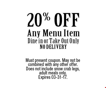 20% OFF Any Menu ItemDine in or Take Out OnlyNo Delivery. Must present coupon. May not be combined with any other offer. Does not include snow crab legs,adult meals only. Expires 03-31-17.