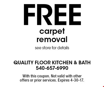 Free carpet removal. See store for details. With this coupon. Not valid with other offers or prior services. Expires 4-30-17.